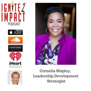 Cornelia Shipley: How to Get More Impact, Influence and Income Ep. 33