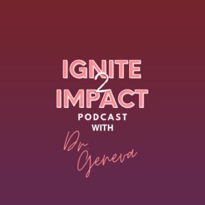 Ignite 2 Impact Podcast Dr. Geneva Williams